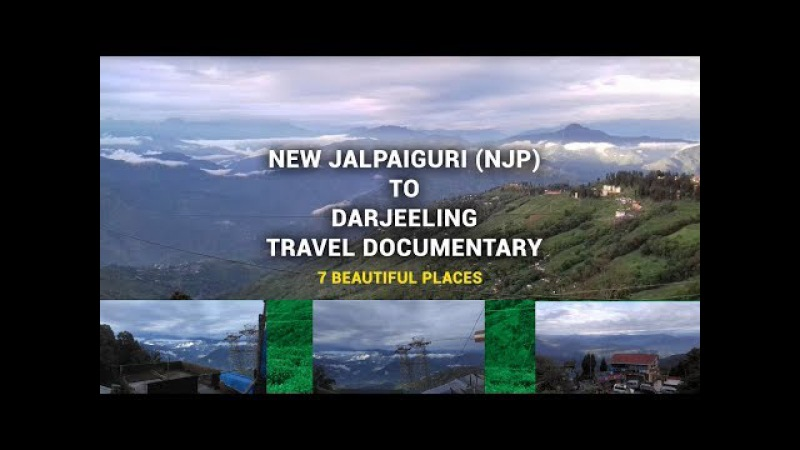 NJP to Darjeeling Travel Documentary 7 Beautiful Places