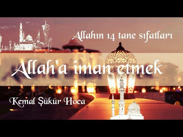 Allaha Iman Etmek Kemal Sukur Hoca