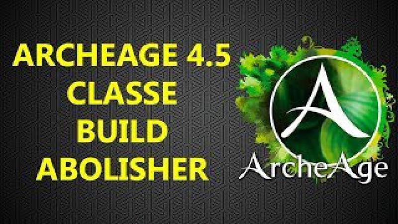 6 Archeage 4.5 Build Classe Abolisher