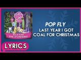 Pop Fly - Last Year I got Coal for Christmas (Lyrics) - MLP It's a Pony Kind of Christmas (Album)