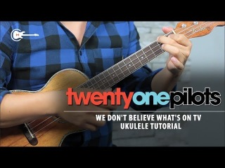 Como tocar WE DON'T BELIEVE WHAT'S ON TV de TOP | UKULELE Tutorial