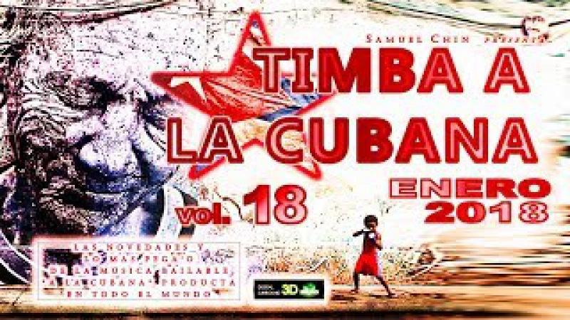 TIMBA A LA CUBANA vol 18 ENERO 2018 Las Novedades De La Musica Bailable A La Cubana