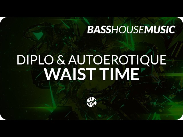 Diplo Autoerotique - Waist Time