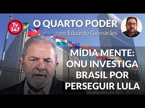 O quarto poder - Mídia mente: ONU investiga Brasil por perseguir Lula