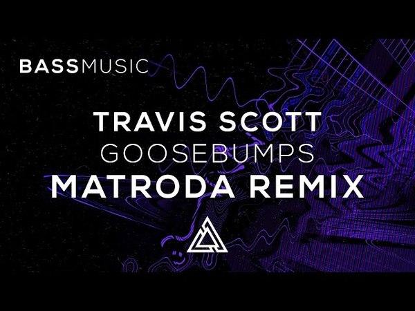 Travis Scott - Goosebumps (Matroda Remix)