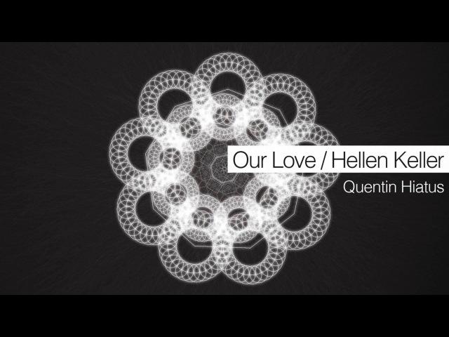 Quentin Hiatus - Our Love Hellen Keller (Full Official Release) [Plush]