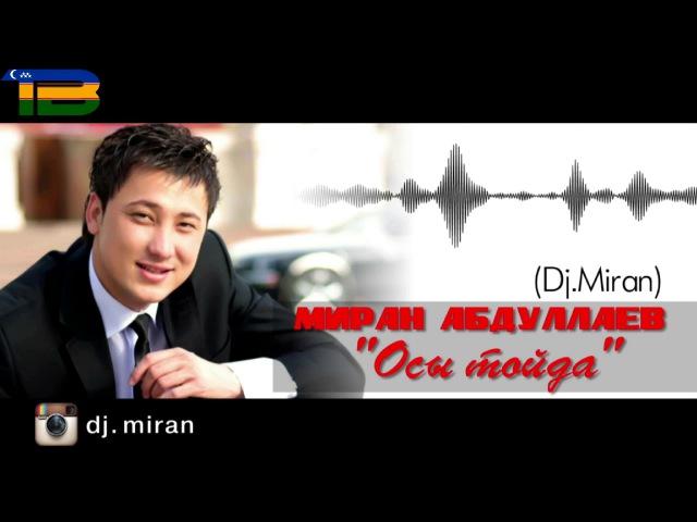 Miratdin Abdullaev_Osi toyda | Миратдин Абдуллаев_Осы тойда(music version)