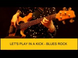 LET'S PLAY IN A KICK - BLUES ROCK  BASS GUITAR LESSON  УРОКИ ИГРЫ НА БАС-ГИТАРЕ