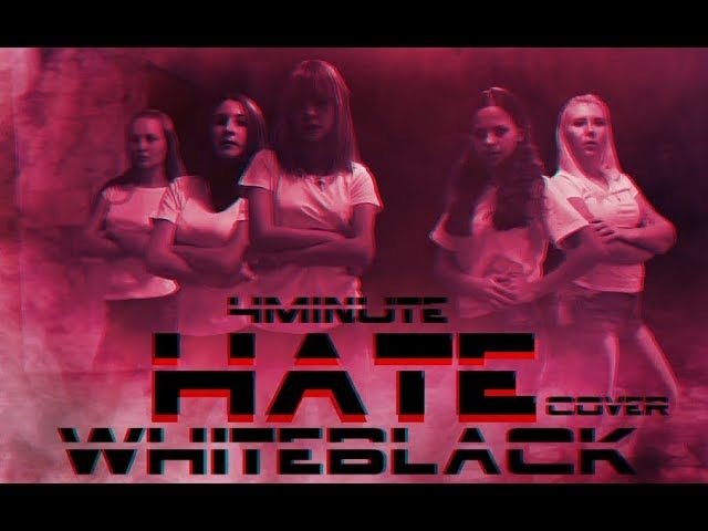 [4minute - Hate] Cover by: WHITEBLACK