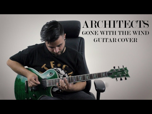 Architects – Gone with the Wind (Guitar / Instrumental Cover by Andrew Baena)