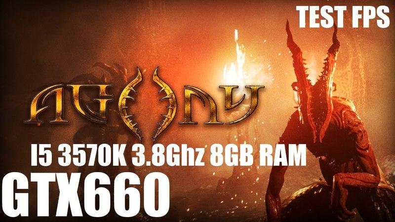 Запуск Agony на среднем пк I5 3570k, GTX660, 8GB RAM