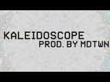 KALEIDOSCOPE (Prod. by MDTWN) FREE