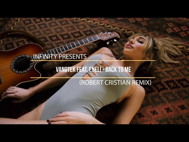 Vanotek Feat Eneli Back To Me Robert Cristian Remix INFINITY enjoybeauty