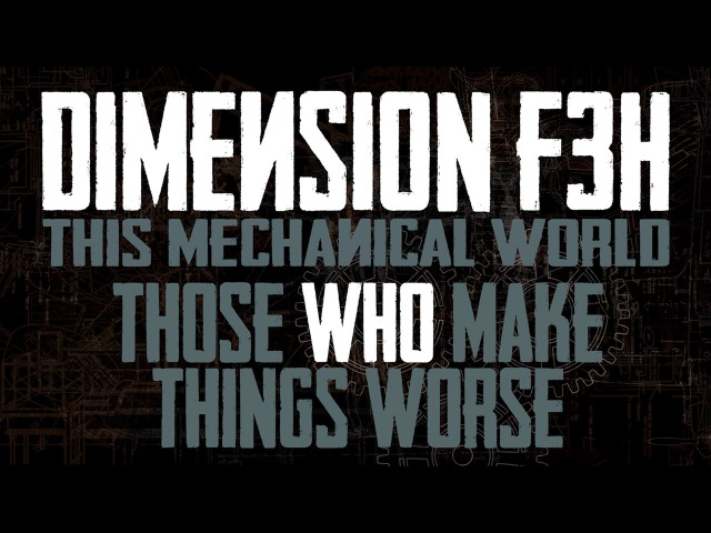 Dimension F3H - Those Who Make Things Worse