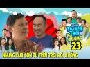 NHỮNG ĐỨA CON TỪ TRÊN TRỜI RƠI XUỐNG TẬP 23 NSƯT Hữu Châu đưa 'cục vàng' cho Tiến Luật trông coi