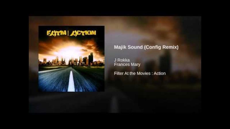 J Rokka Frances Mary - Majik Sound (Config Remix)