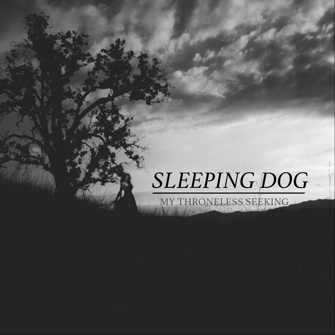 Sleeping Dog - My Throneless Seeking (2018)