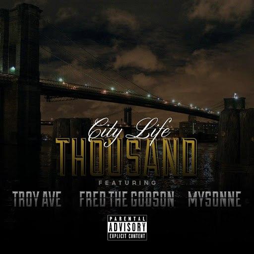 Thousand альбом City Life (feat. Fred the GodSon, Troy Ave & Mysonne)
