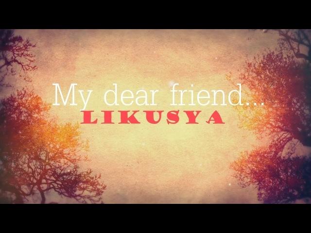 (⁄ ⁄•⁄ω⁄•⁄ ⁄) My dear friend Likusya