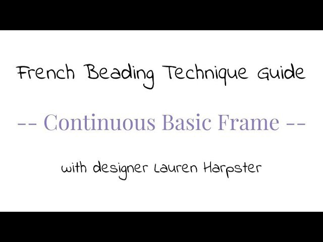 French Beading Technique Guide - Continuous Basic Frame - with designer Lauren Harpster