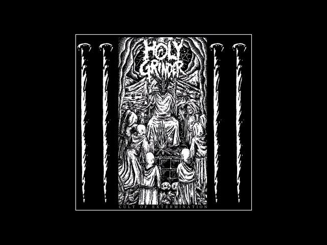 HOLY GRINDER Cult of Extermination 2018 Full Album HQ Noise Grind смотреть онлайн без регистрации