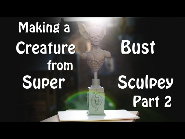 Making a Creature Bust from Super Sculpey Part 2 - Sculpting and final detailing