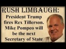 Rush Limbaugh: President Trump fires Rex Tillerson. Mike Pompeo will be the next Secretary of State