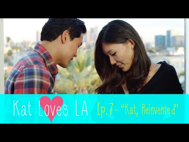 Ep 7 Kat Loves LA NEW Original Romantic Comedy Kat Reinvented SUBSCRIBE