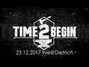 Time2begin 23 12 2017 live@Dietrich