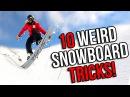 10 WEIRD SNOWBOARD TRICKS EASY