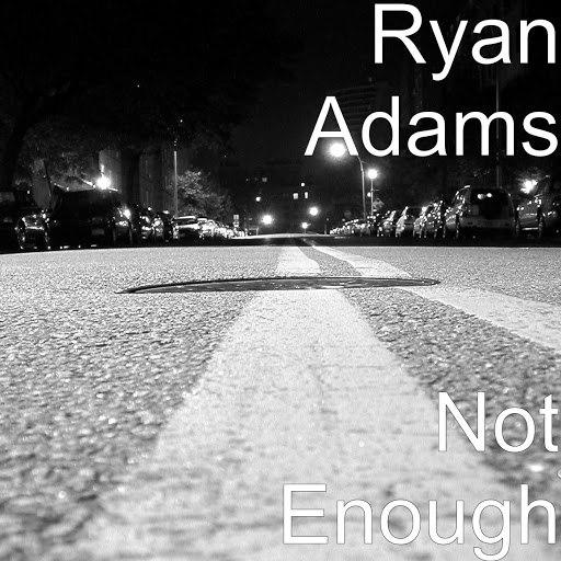 Ryan Adams альбом Not Enough
