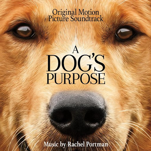 Rachel Portman альбом A Dog's Purpose (Original Motion Picture Soundtrack)