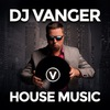 DJ Vanger | House | Tech | Deep | Progressive
