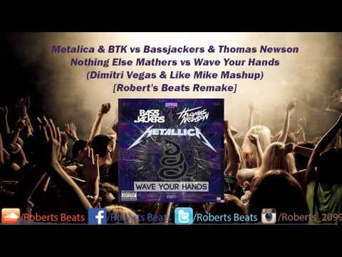 Metalica vs Bassjackers Thomas Newson Nothing Else Matters vs Wave Your Hands DV LM Mashup