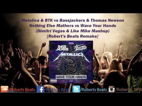 Metalica vs Bassjackers Thomas Newson - Nothing Else Matters vs Wave Your Hands (DVLM Mashup)