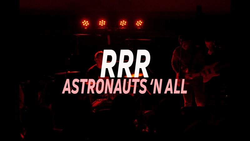Astronauts 'n All - RRR (Live Planetarium 2017)