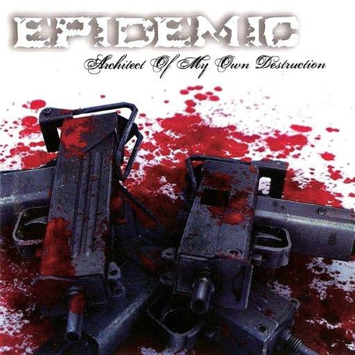 Epidemic альбом Architect of My Own Destruction