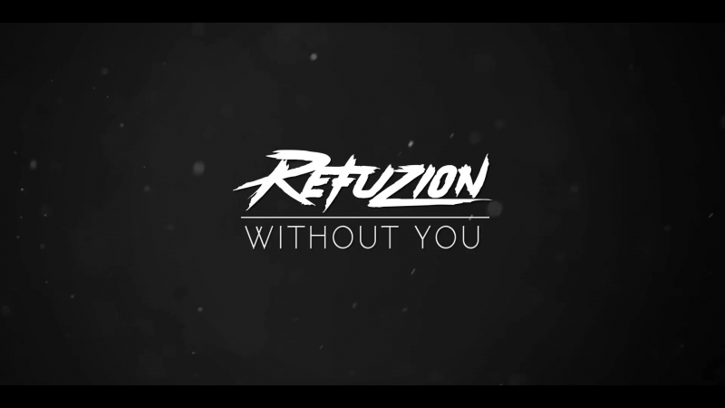 Refuzion - Without You (Official Video Clip)
