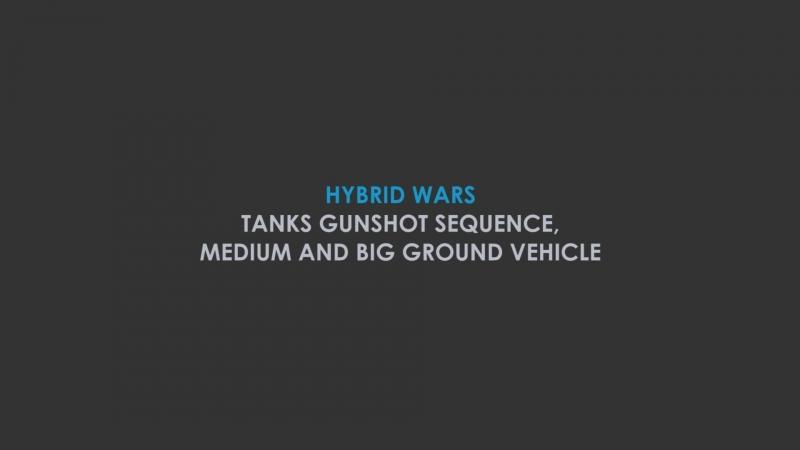 Hybrid Wars - TANKS GUNSHOT SEQUENCE, MEDIUM AND BIG GROUND VEHICLE