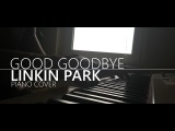 Linkin Park (feat. Pusha T and Stormzy) - Good Goodbye (Piano Cover) RIP Chester!