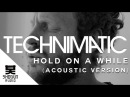 Technimatic Ft. Jono McCleery - Hold On A While (Acoustic Version)