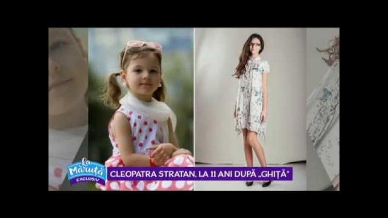 Cleopatra Stratan, la 11 ani dupa Ghita