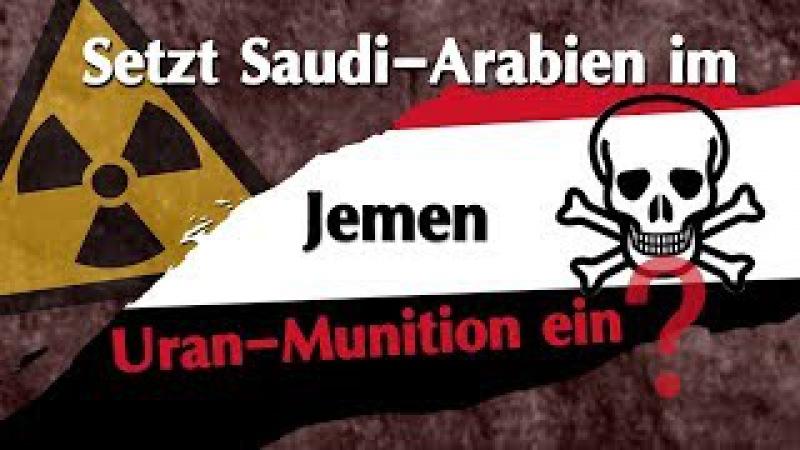 Setzt Saudi-Arabien im Jemen Uran-Munition ein | 15.11.2017 | www.kla.tv11448