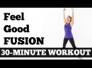 30-Minute Feel Good Fusion Workout - Barefoot Cardio, Pilates, Barre, Yoga Mix