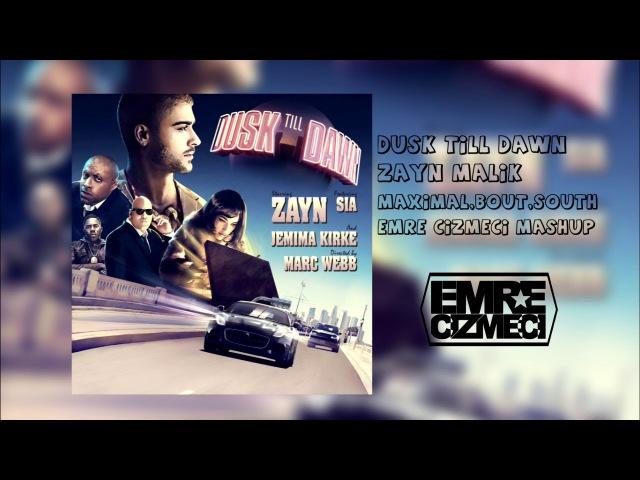 Dusk Till Dawn ZAYN ft. Sia,Maximal,Bout,South(Emre Cizmeci MAshup)