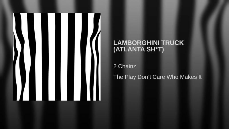 2 Chainz - LAMBORGHINI TRUCK (ATLANTA SH*T)