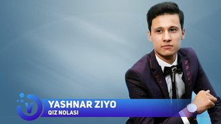 Yashnar Ziyo - Qiz nolasi   Яшнар Зиё - Киз ноласи (sher)