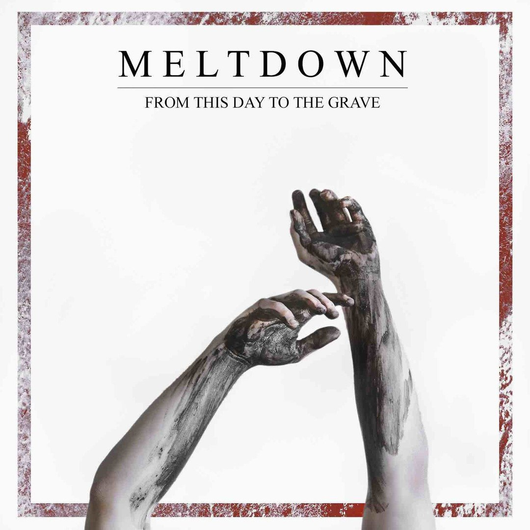 Meltdown - From This Day to the Grave (2018)