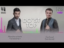 Mashxurbek Yuldashev Farhod Saidzod - Do`st top music version