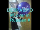 #Despacito in  Russian#М е д л е н н о #